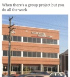 When There Is A Group Project, But You Do...