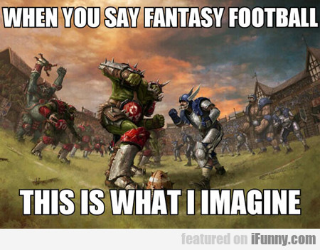 When You Say Fantasy Football...