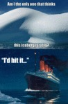 Am I The Only One That Thinks This Iceberg...