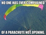 No One Has Ever Complained Of A Parachute...