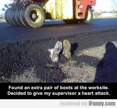 found an extra pair of boots at the worksite...