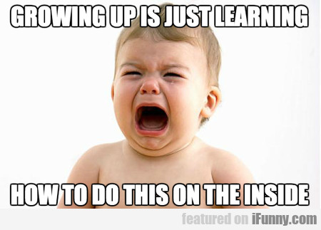 Growing Up Is Just Learning