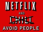 Netflix And Avoid People...