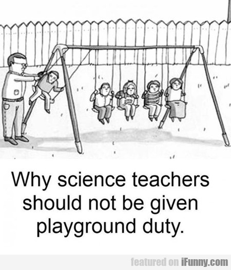 Why Science Teachers Shouldn't Do Playground Duty