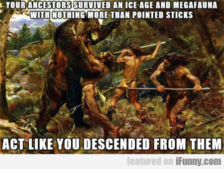 Your Ancestors Survived The Ice Age And Megafauna
