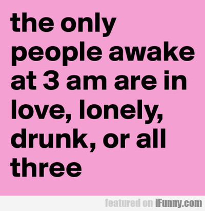 the only people awake at 3 a.m....