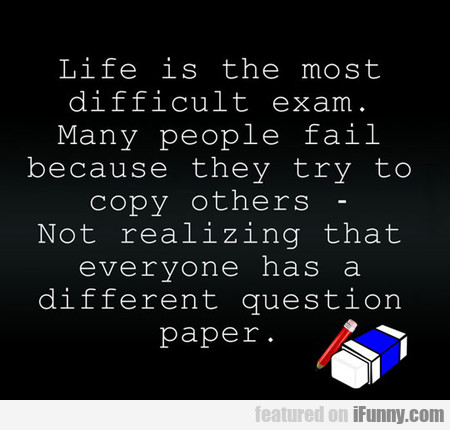 life is the most difficult exam