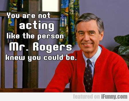You Are Not Acting Like The Person...