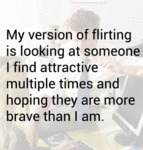 My Version Of Flirting Is Looking At Someone...