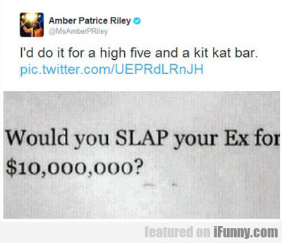 Would You Slap Your Ex For $10 Million?