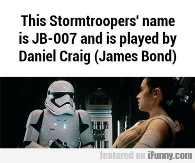 This Stromtrooper's Name Is Jb-007...
