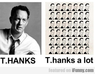 T.hanks, T.hanks A Lot...