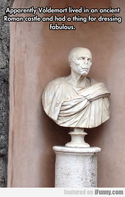 Apparently Voldemort Lived In An Ancient Roman...