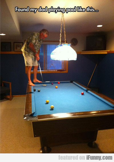 found my dad playing pool like this...