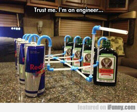 Trust Me, I'm An Engineer...