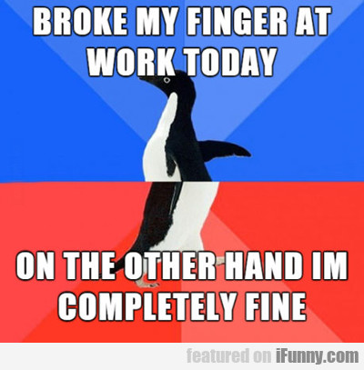 Broke My Finger At Work Today...