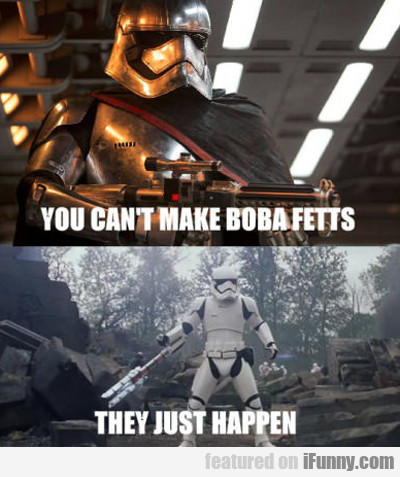 You Can't Make Boba Fett's