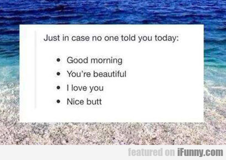 just in case no one told you today