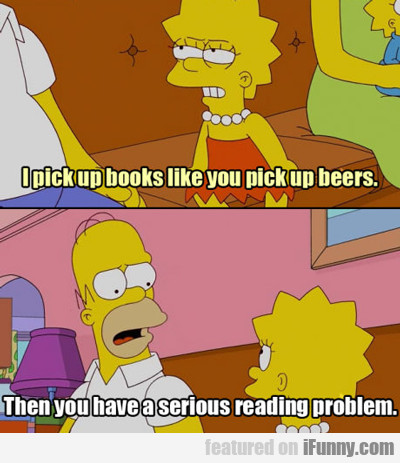 I Pick Up Books Like You Pick Up Beers...