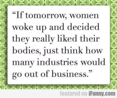 If Tomorrow Women Woke Up And...