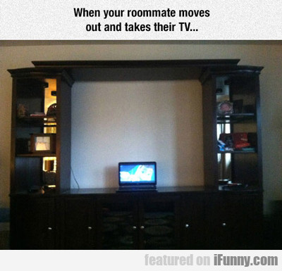 when your roommate moves out...