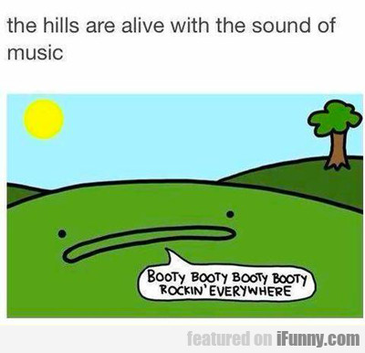 The Hills Are Alive With The Sound Of Music...