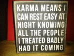 Karma Means I Can Rest Easy At Night Knowing