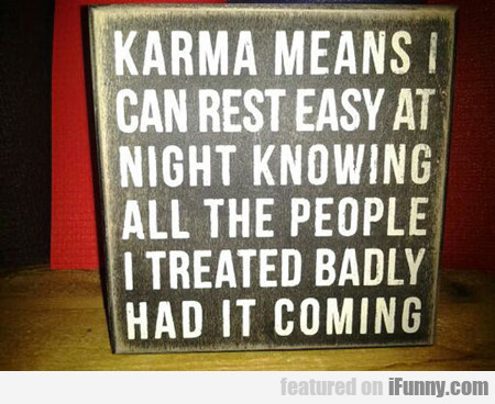 Karma Means I Can Rest Easy...