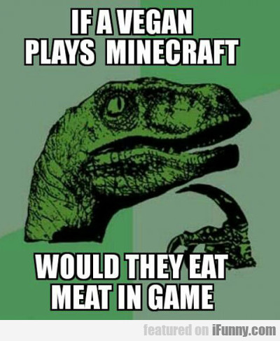 If A Vegan Plays Minecraft...