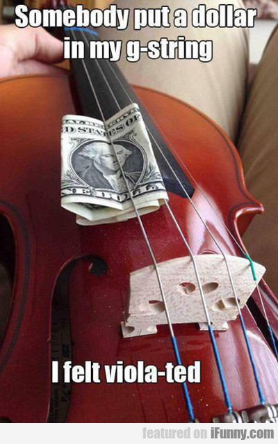 Somebody Put A Dollar In My G-string...