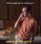 When People Ask Me To Hang Out...