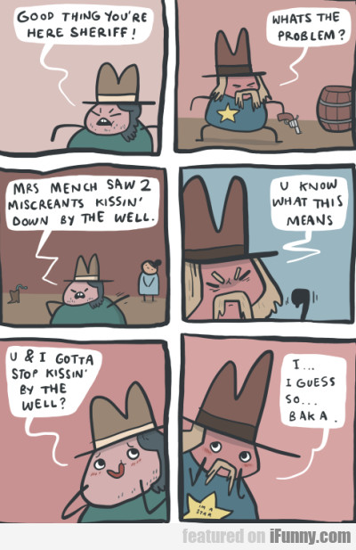 good thing you re here sheriff