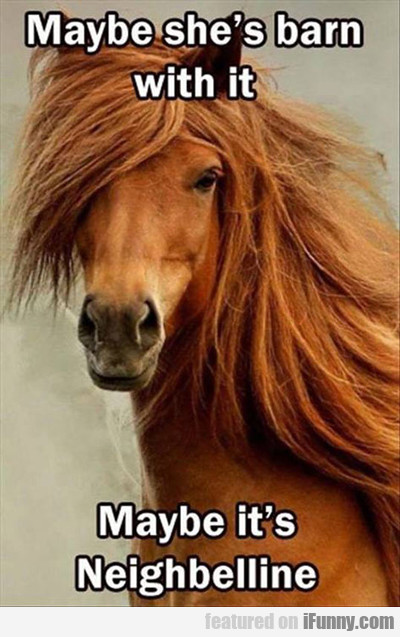 Maybe She's Barn With It, Maybe It's Neighbeline