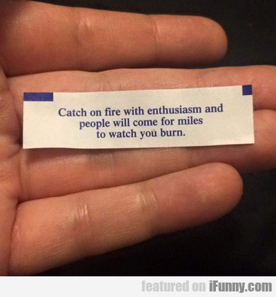 Catch On Fire With Enthusiasm...