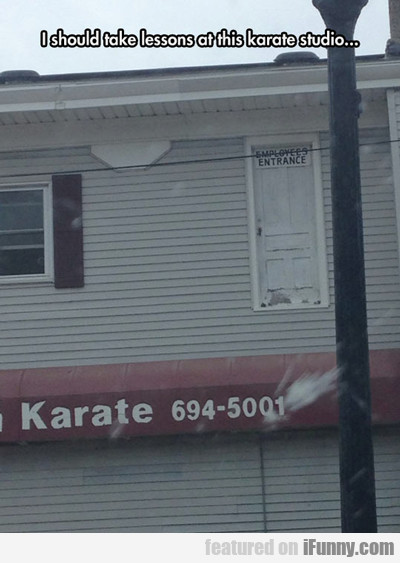 I Should Take Lessons At This Karate School...
