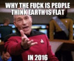 Why The Fuck Do People Think The Earth Is Flat...