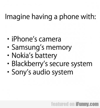 imagine having a phone with...