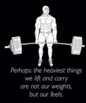 Perhaps The Heaviest Things We Lift And Carry...