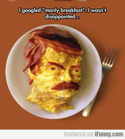 I Googled Manly Breakfast... I Wasn't Dissapointed