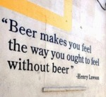 Beer Makes You Feel The Way You Ought To Feel...