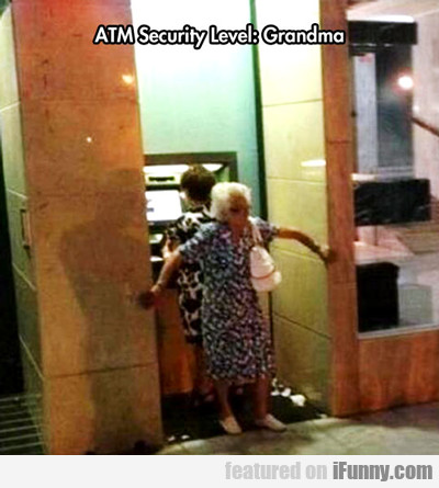 Atm Security Level Grandma...