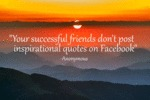 Your Successful Friends Don't Post...