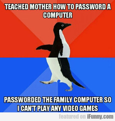 Taught Mother How To Password A Computer...