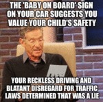 The Baby On Board Sign On Your Car...