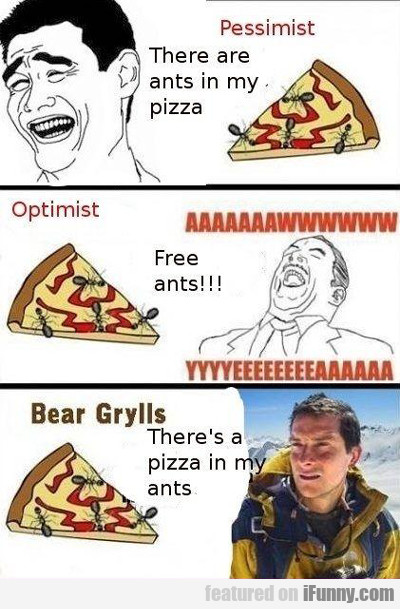 Pessimist: There Are Ants In My Pizza...