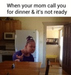 When Your Mom Calls You For Dinner...