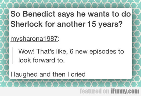 So Benedict Says He Wants To Do Sherlock For...