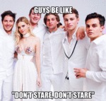 Guys Be Like: Don't Stare...