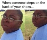 When Someone Steps On The Back Of Your Shoes...