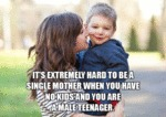 It's Extremely Hard To Be A Single Mother When...